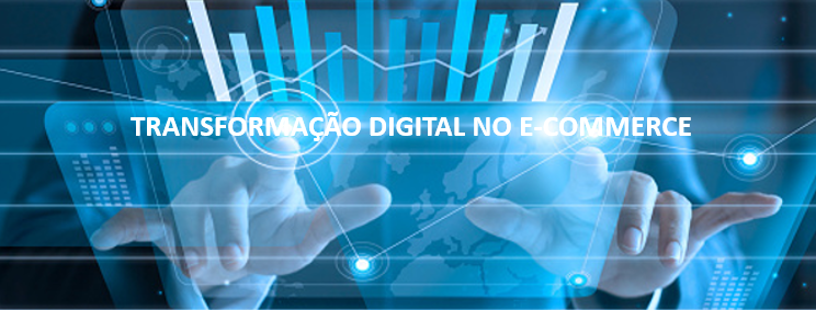 A Transformação Digital no e-commerce