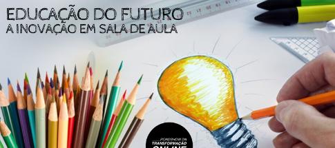 Webinar O MUNDO MUDOU! A Educação do Futuro. A Inovação em sala de aula